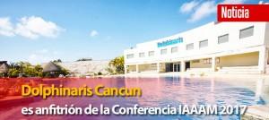 Dolphinaris Cancún es anfitrión de la Conferencia IAAAM 2017
